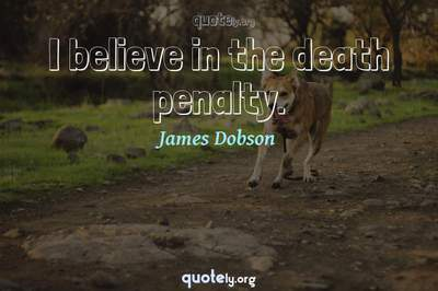 Photo Quote of I believe in the death penalty.