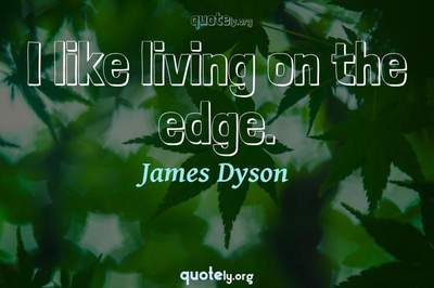 Photo Quote of I like living on the edge.
