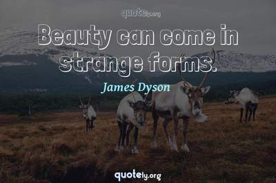 Photo Quote of Beauty can come in strange forms.