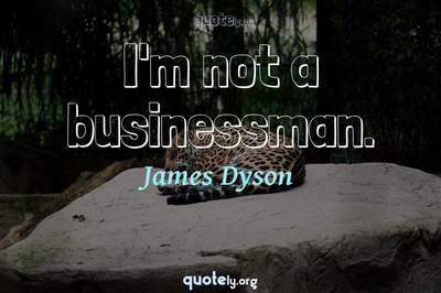 Photo Quote of I'm not a businessman.