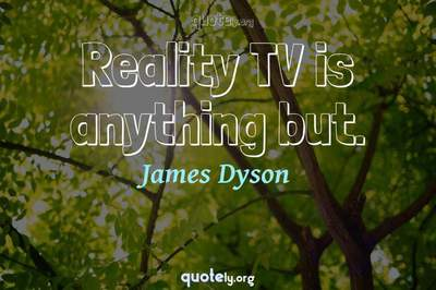 Photo Quote of Reality TV is anything but.