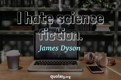 Photo Quote of I hate science fiction.
