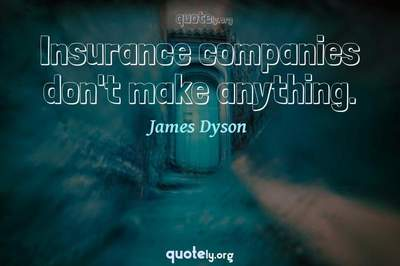 Photo Quote of Insurance companies don't make anything.
