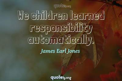 Photo Quote of We children learned responsibility automatically.