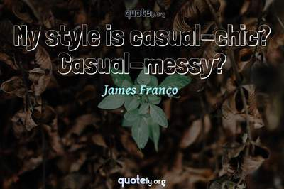 Photo Quote of My style is casual-chic? Casual-messy?