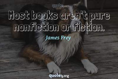Photo Quote of Most books aren't pure nonfiction or fiction.