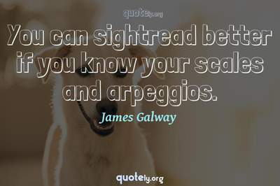 Photo Quote of You can sightread better if you know your scales and arpeggios.