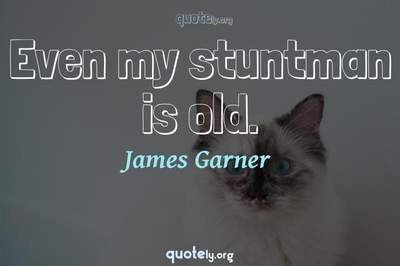Photo Quote of Even my stuntman is old.