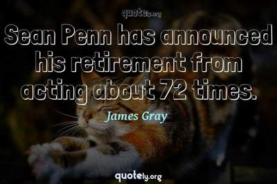 Photo Quote of Sean Penn has announced his retirement from acting about 72 times.