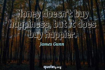 Photo Quote of Money doesn't buy happiness, but it does buy happier.