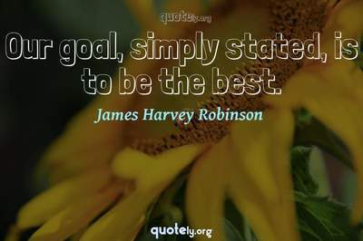 Photo Quote of Our goal, simply stated, is to be the best.