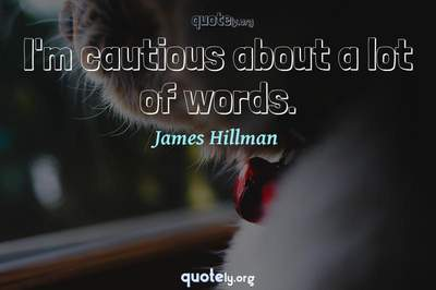 Photo Quote of I'm cautious about a lot of words.