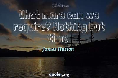 Photo Quote of What more can we require? Nothing but time.