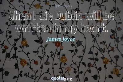Photo Quote of When I die Dublin will be written in my heart.