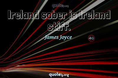 Photo Quote of Ireland sober is Ireland stiff.
