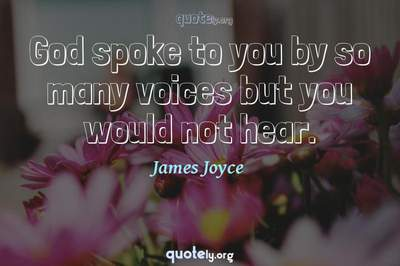Photo Quote of God spoke to you by so many voices but you would not hear.