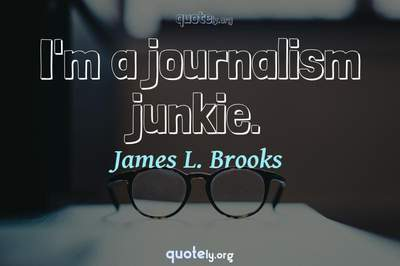 Photo Quote of I'm a journalism junkie.