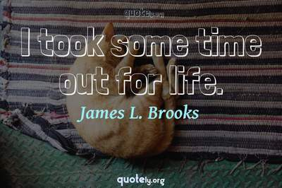 Photo Quote of I took some time out for life.