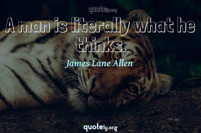 Photo Quote of A man is literally what he thinks.