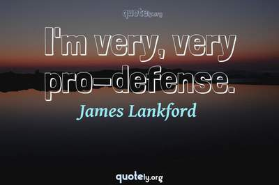 Photo Quote of I'm very, very pro-defense.