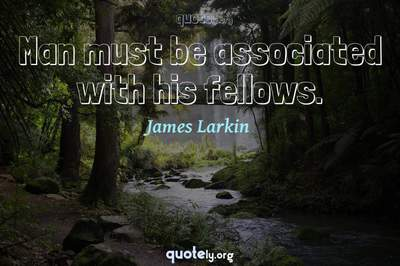 Photo Quote of Man must be associated with his fellows.