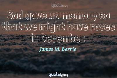 Photo Quote of God gave us memory so that we might have roses in December.