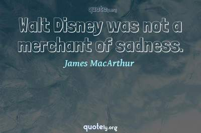 Photo Quote of Walt Disney was not a merchant of sadness.