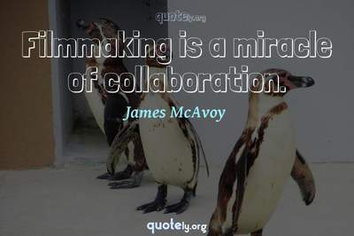 Photo Quote of Filmmaking is a miracle of collaboration.