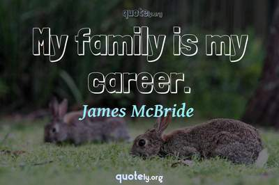 Photo Quote of My family is my career.