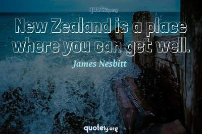 Photo Quote of New Zealand is a place where you can get well.