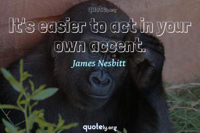 Photo Quote of It's easier to act in your own accent.