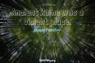 Photo Quote of Ancient Rome was a violent place.