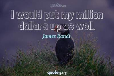 Photo Quote of I would put my million dollars up as well.