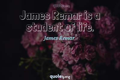 Photo Quote of James Remar is a student of life.