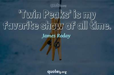 Photo Quote of 'Twin Peaks' is my favorite show of all time.