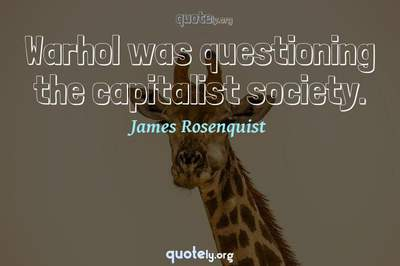 Photo Quote of Warhol was questioning the capitalist society.