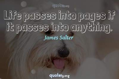 Photo Quote of Life passes into pages if it passes into anything.