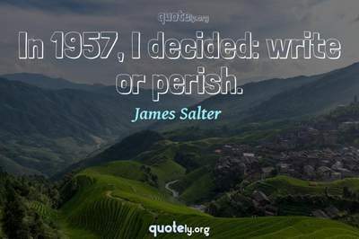 Photo Quote of In 1957, I decided: write or perish.