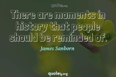 Photo Quote of There are moments in history that people should be reminded of.