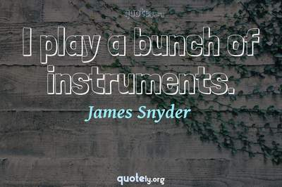 Photo Quote of I play a bunch of instruments.