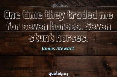 Photo Quote of One time they traded me for seven horses. Seven stunt horses.