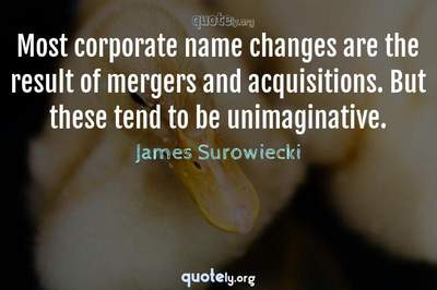 Photo Quote of Most corporate name changes are the result of mergers and acquisitions. But these tend to be unimaginative.