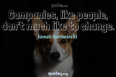 Photo Quote of Companies, like people, don't much like to change.