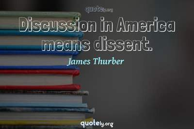 Photo Quote of Discussion in America means dissent.