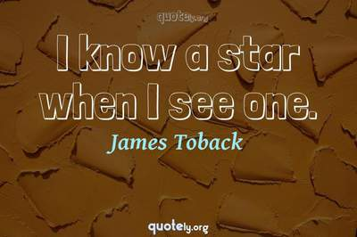 Photo Quote of I know a star when I see one.
