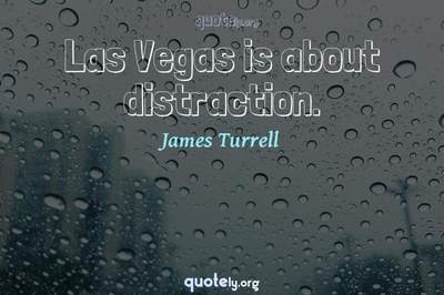 Photo Quote of Las Vegas is about distraction.