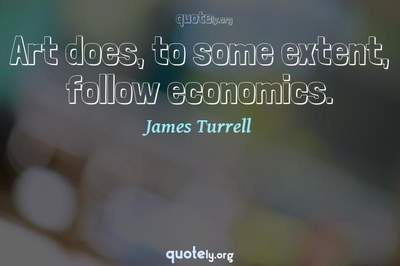 Photo Quote of Art does, to some extent, follow economics.