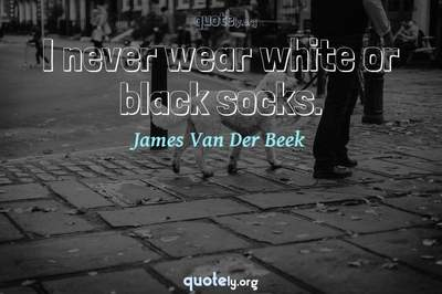 Photo Quote of I never wear white or black socks.