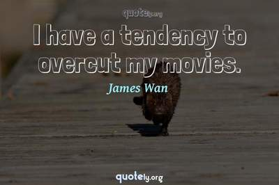 Photo Quote of I have a tendency to overcut my movies.