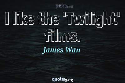 Photo Quote of I like the 'Twilight' films.